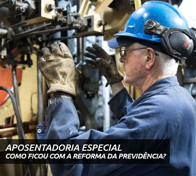 Aposentadoria Especial | Como Ficou com Reforma da Previdência?